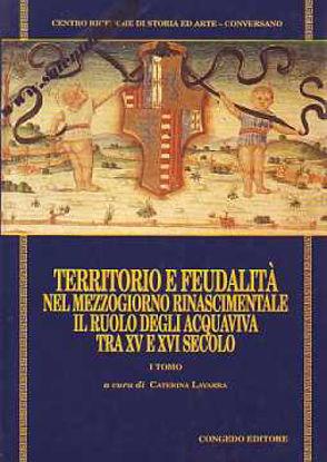 Immagine di Territorio e feudalità nel Mezzogiorno rinascimentale. Il ruolo degli Acquaviva tra il XV e il XVI secolo - vol.2°