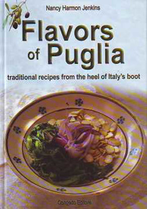 Immagine di Flavors of Puglia. Traditional recipes fro the heel of Italy's boot
