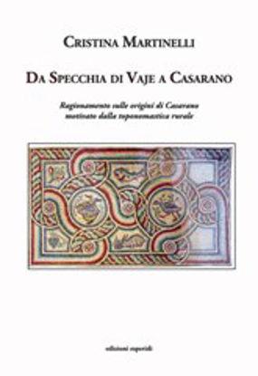 Immagine di Da Specchia di Vaje a Casarano. Ragionamento sull'origine di Casarano motivato dalla toponomastica rurale
