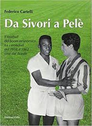 Immagine di DA SIVORI A PELE` - IL FOOTBALL DEL BOOM ECONOMICO FRA I MONDIALI DEL 1958 E 1962 VINTI DAL BRASILE