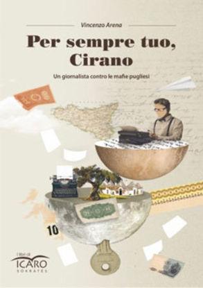 Immagine di PER SEMPRE TUO CIRANO. UN GIORNALISTA CONTRO LE MAFIE PUGLIESI