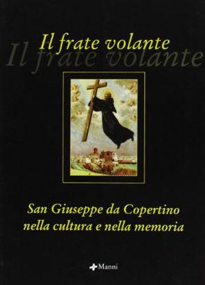 Immagine di FRATE VOLANTE. SAN GIUSEPPE DA COPERTINO NELLA CULTURA E NELLA MEMORIA (IL)