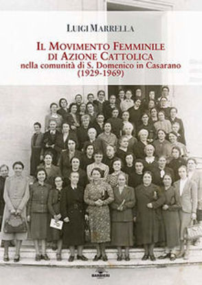 Immagine di IL MOVIMENTO DI AZIONE CATTOLICA NELLA COMUNITA` DI SAN DOMENICO A CASARANO (1929 - 1969)
