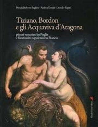 Immagine di TIZIANO, BORDON E E GLI ACQUAVIVA D`ARAGONA. PITTORI VENEZIANI IN PUGLIA...