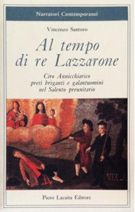 Immagine di AL TEMPO DI RE LAZZARONE. CIRO ANNICCHIARICO, POETI BRIGANTI E GALANTUOMINI NEL SALENTO PREUNITARIO