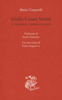 Immagine di GIULIO CESARE VANINI. IL FILOSOFO, L`EMPIO, IL ROGO