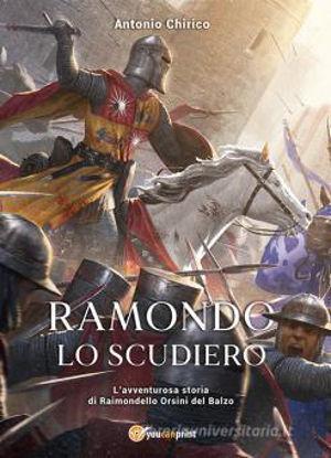 Immagine di RAMONDO LO SCUDIERO. L`AVVENTUROSA STORIA DI RAIMONDELLO ORSINI DEL BALZO