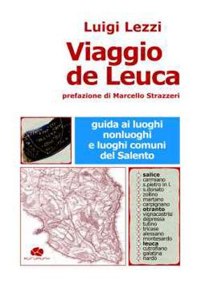 Immagine di Viaggio de Leuca. Guida ai luoghi, nonluoghi e luoghi comuni del Salento