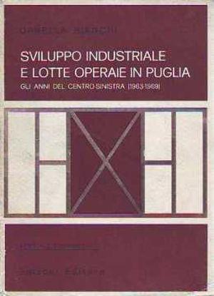 Immagine di SVILUPPO INDUSTRIALE E LOTTE OPERAIE IN PUGLIA GLI ANNI DEL CENTRO-SINISTRA (1963-1969)