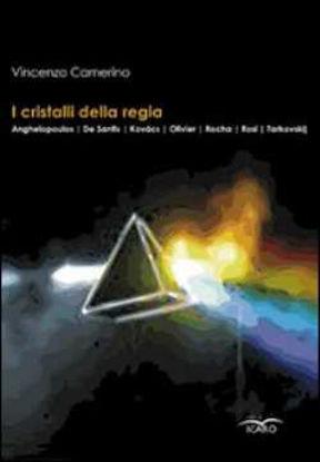 Immagine di I cristalli della Regia. Anghelopoulos, De Santis, Kovacs, Olivier, Rocha, Rosi, Tarkovskij