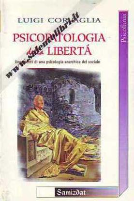 Immagine di PSICOPATOLOGIA DELLA LIBERTÀ LINEAMENTI DI UNA PSICOLOGIA ANARCHICA DEL SOCIALE