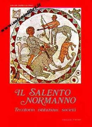 Immagine di Il Salento Normanno. Territorio istituzioni società