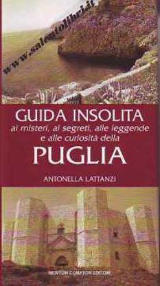 Immagine di Guida insolita ai misteri, ai segreti, alle leggende e alle curiosità della Puglia