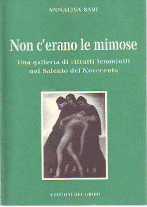 Immagine di Non c'erano le mimose. Una galleria di ritratti femminili nel salento del novecento