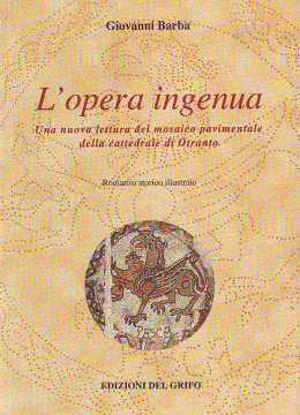 Immagine di L'Opera Ingenua. Una nuova lettura del Mosaico pavimentale della Cattedrale di Otranto