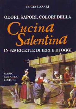 Immagine di Odori sapori colori della Cucina Salentina in 629 ricette di ieri e di oggi