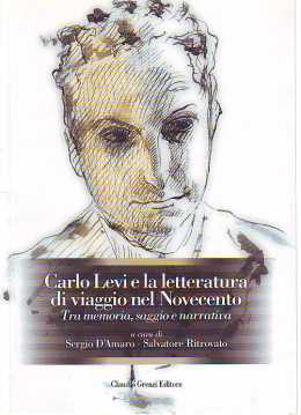 Immagine di Carlo Levi e la letteratura di viaggio del Novecento. Tra memoria, saggio e narrativa