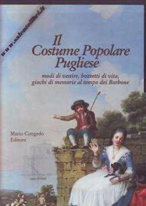 Immagine di Il costume popolare Pugliese Modi di vestire bozzetti di vita al tempo dei Borboni