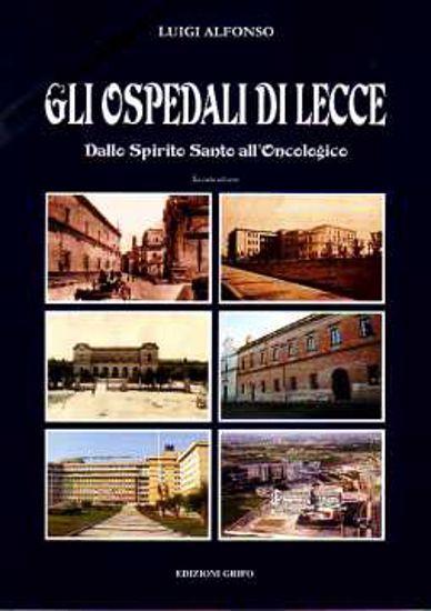 Immagine di Gli Ospedali di Lecce. Dallo Spirito Santo all'Oncologico