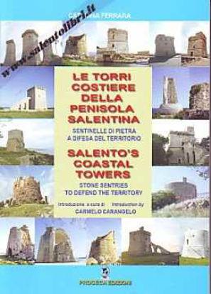 Immagine di Le Torri Costiere della Penisola Salentina. Sentinelle di Pietra a difesa del territorio. (SALENTO`S COASTAL TOWERS)