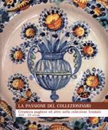 Immagine di La passione del collezionismo. Ceramica pugliese ed altro nella collezione Tondolo. XVII-XX secolo