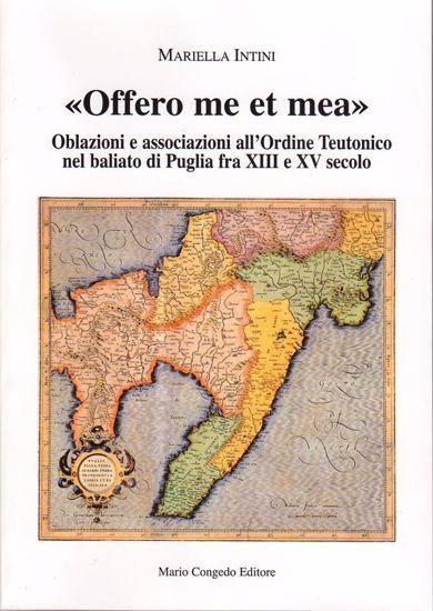 Immagine di Offero me et mea. Associazione all'ordine teutonico nel baliato di Puglia fra XIII e XV secolo