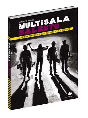 Immagine di Multisala Salento. Come fare film sotto il sole con pochi soldi e a stento