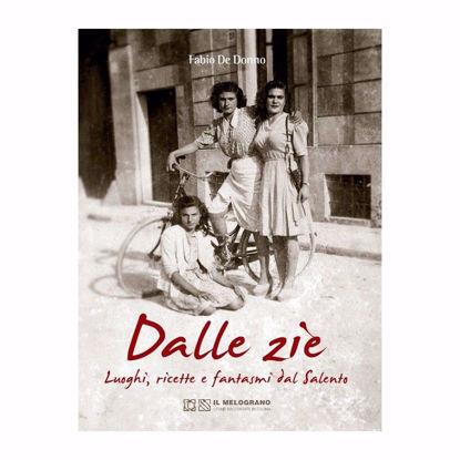 Immagine di Dalle zie. Luoghi, ricette e fantasmi dal Salento