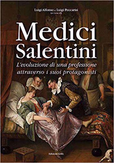 Immagine di Medici salentini. L'evoluzione di una professione attraverso i suoi protagonisti