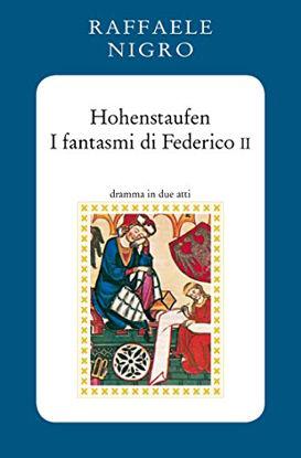 Immagine di HOHENSTAUFEN  I FANTASMI DI FEDERICO II
