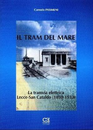 Immagine di IL TRAM DEL MARE.  LA TRAMVIA ELETTRICA LECCE SAN CATALDO (1898/1933)