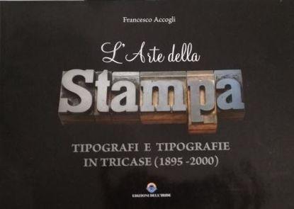 Immagine di ARTE DELLA STAMPA. TIPOGRAFI E TIPOGRAFIE IN TRICASE (1895 - 2000)