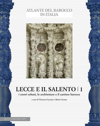 Immagine di ATLANTE DEL BAROCCO IN ITALIA. LECCE E IL SALENTO 1 - I CENTRI URBANI, LE ARCHITETTURE E IL BAROCCO