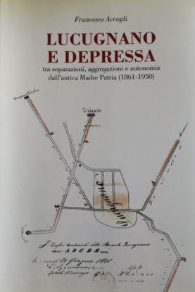 Immagine di LUCUGNANO E DEPRESSA. TRA SEPARAZIONI AGGREGAZIONI E AUTONOMIA DALL`ANTICA MADRE PATRIA