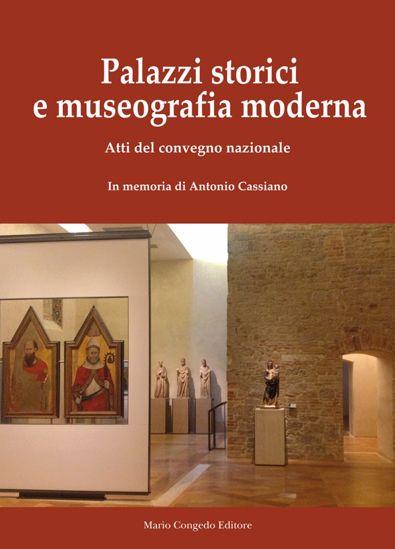 Immagine di PALAZZI STORICI E MUSEOGRAFIA MODERNA. ATTI DEL CONVEGNO NAZIONALE. IN MEMORIA DI ANTONIO CASSIANO