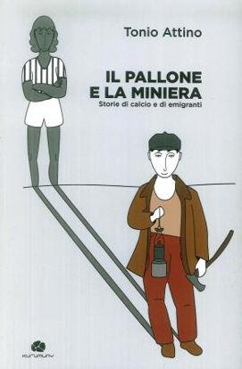 Immagine di IL PALLONE E LA MINIERA. STORIE DI CALCIO E DI EMIGRANTI