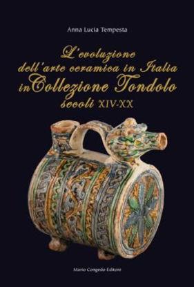 Immagine di L`EVOLUZIONE DELL`ARTE CERAMICA IN ITALIA IN COLLEZIONE TONDOLO (SECOLI XIV-XX)