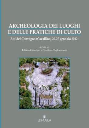 Immagine di ARCHEOLOGIA DEI LUOGHI E DELLE PRATICHE DI CULTO (ATTI DEL CONVEGNO 2012)