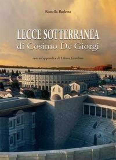 Immagine di LECCE SOTTERRANEA DI COSIMO DE GIORGI