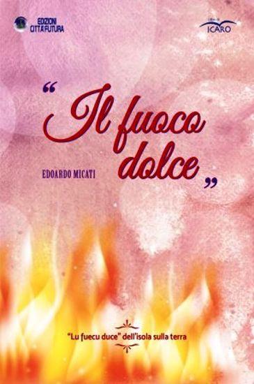 Immagine di FUOCO DOLCE. «LU FUECU DUCE» DELL`ISOLA SULLA TERRA (LL)