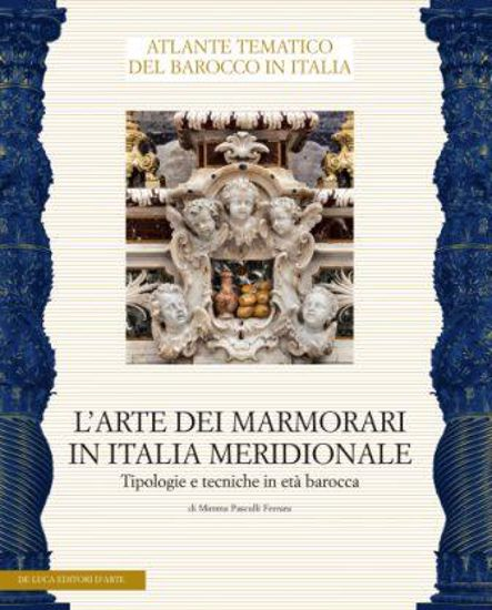 Immagine di L`ARTE DEI MARMORARI IN ITALIA MERIDIONALE. TIPOLOGIE E TECNICHE IN ETA` BAROCCA.