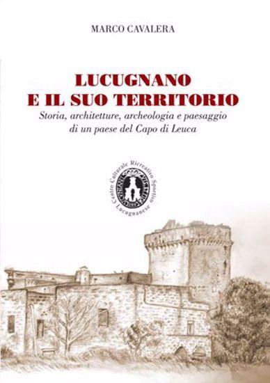 Immagine di LUCUGNANO E IL SUO TERRITORIO. STORIA, ARCHITETTURE, ARCHEOLOGIA E PAESAGGIO DI UN PAESE DEL CAPO