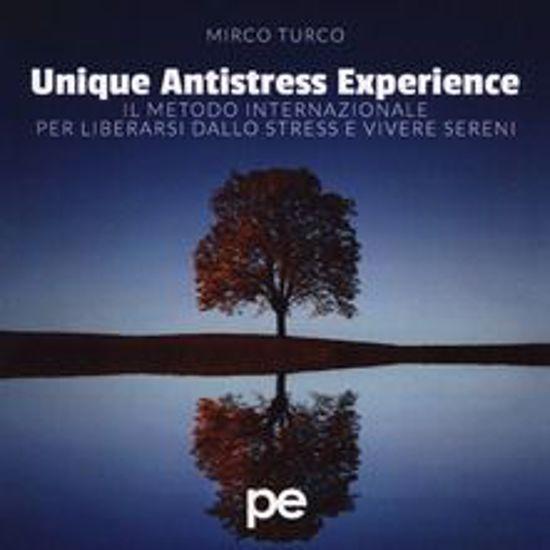 Immagine di Unique antistress experience. Il metodo internazionale per liberarsi dallo stress e vivere sereni