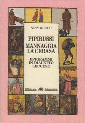 Immagine di PIPIRUSSI. MANNAGGIA LA CERASA (EPIGRAMMI IN DIALETTO LECCESE)