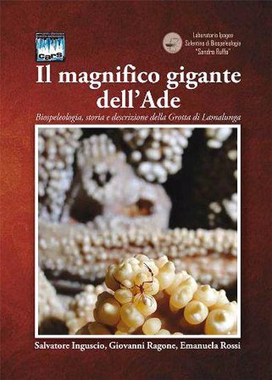 Immagine di IL MAGNIFICO GIGANTE DELL`ADE. BIOSPELEOLOGIA STORIA E DESCRIZIONE DELLA GROTTA DI LAMALUNGA