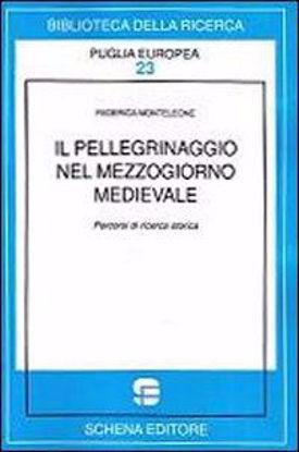Immagine di Il pellegrinaggio nel Mezzogiorno Medievale. Percorsi di ricerca storica