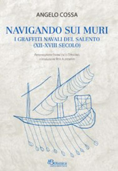 Immagine di NAVIGANDO SUI MURI. I GRAFFITI NAVALI DEL SALENTO (XII-XVIII SECOLO)