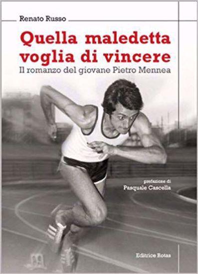 Immagine di QUELLA MALEDETTA VOGLIA DI VINCERE - IL ROMANZO DEL GIOVANE PIETRO MENNEA