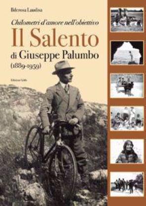 Immagine di Chilometri d'amore nell'obiettivo. Il Salento di Giuseppe Palumbo (1889-1959) (RISTAMPA)