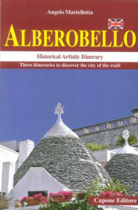 Immagine di ALBEROBELLO. HISTORICAL ARTISTIC ITINERARY. THREE ITINERARIES TO DISCOVER THE CITY OF THE TRULLI